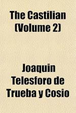 The Castilian (Volume 2) af Joaquin Telesforo De Trueba y. Cosio
