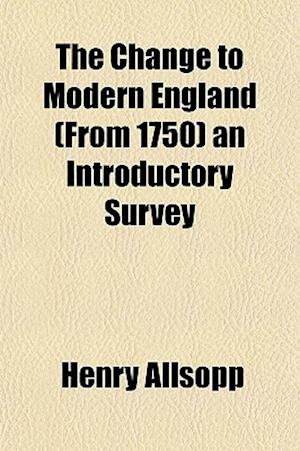 The Change to Modern England (from 1750) an Introductory Survey af Henry Allsopp