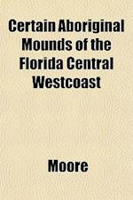 Certain Aboriginal Mounds of the Florida Central Westcoast