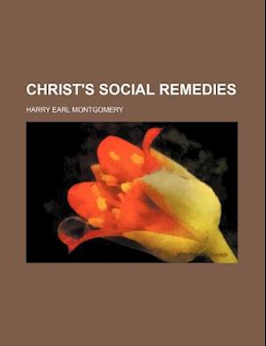 Christ's Social Remedies af Harry Earl Montgomery