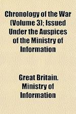 Chronology of the War (Volume 3); Issued Under the Auspices of the Ministry of Information af Great Britain Ministry of Information