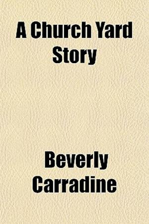 A Church Yard Story af Beverly Carradine