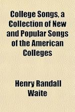 College Songs, a Collection of New and Popular Songs of the American Colleges af Henry Randall Waite
