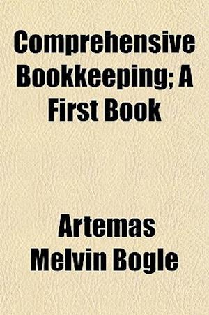 Comprehensive Bookkeeping; A First Book af Artemas Melvin Bogle