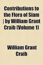 Contributions to the Flora of Siam - By William Grant Craib (Volume 1) af William Grant Craib