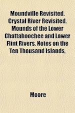 Moundville Revisited. Crystal River Revisited. Mounds of the Lower Chattahoochee and Lower Flint Rivers. Notes on the Ten Thousand Islands,