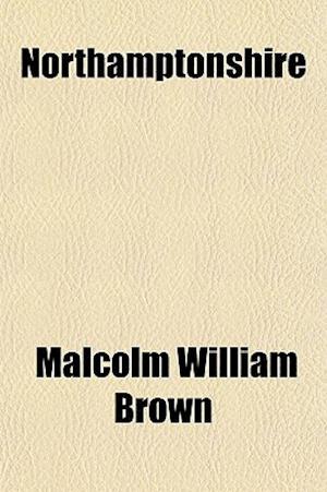 Northamptonshire af Malcolm William Brown