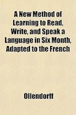 A New Method of Learning to Read, Write, and Speak a Language in Six Month, Adapted to the French af Ollendorff