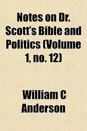 Notes on Dr. Scott's Bible and Politics (Volume 1, No. 12) af William C. Anderson