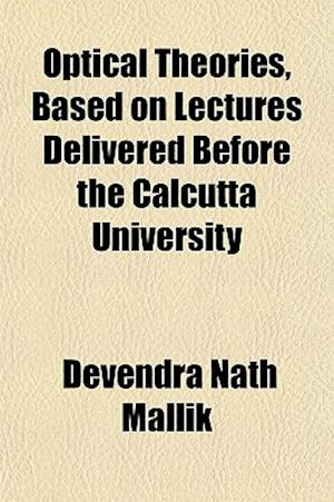 Optical Theories, Based on Lectures Delivered Before the Calcutta University af Devendra Nath Mallik