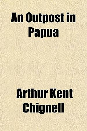 An Outpost in Papua af Arthur Kent Chignell