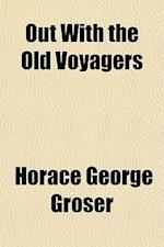 Out with the Old Voyagers af Horace George Groser