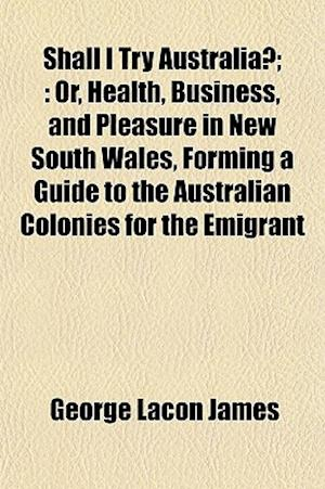 Shall I Try Australia?; af George Lacon James