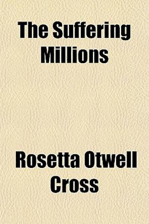 The Suffering Millions af Rosetta Otwell Cross