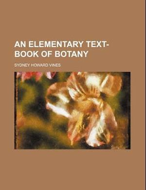 An Elementary Text-Book of Botany af Sydney Howard Vines