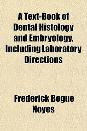 A Text-Book of Dental Histology and Embryology, Including Laboratory Directions af Frederick Bogue Noyes
