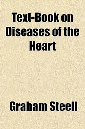 Text-Book on Diseases of the Heart af Graham Steell