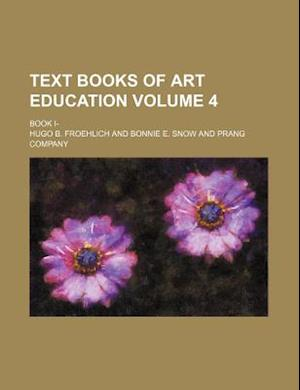 Text Books of Art Education Volume 4; Book I- af Hugo D. Froehlich