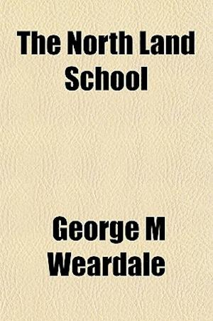 The North Land School af George M. Weardale