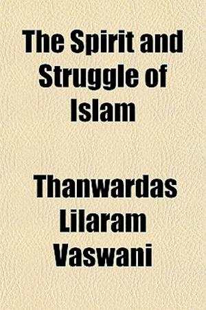 The Spirit and Struggle of Islam af Thanwardas Lilaram Vaswani