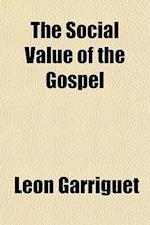 The Social Value of the Gospel af Lon Garriguet, Leon Garriguet