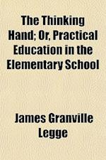 The Thinking Hand; Or, Practical Education in the Elementary School af James Granville Legge