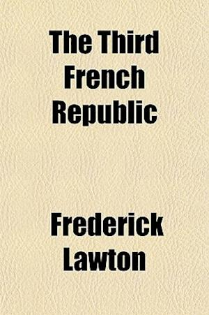 The Third French Republic af Frederick Lawton