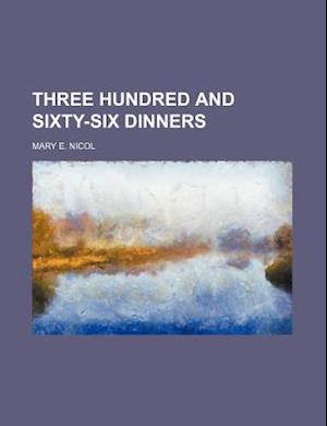 Three Hundred and Sixty-Six Dinners af Mary E. Nicol