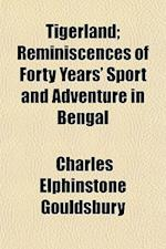 Tigerland; Reminiscences of Forty Years' Sport and Adventure in Bengal af Charles Elphinstone Gouldsbury