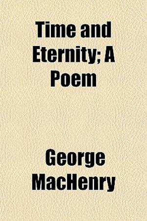 Time and Eternity; A Poem af George MacHenry