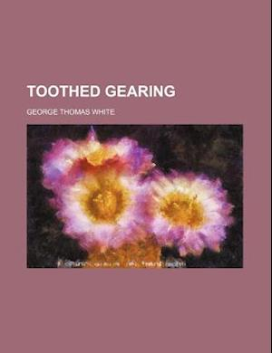 Toothed Gearing af George Thomas White