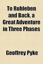 To Ruhleben and Back, a Great Adventure in Three Phases af Geoffrey Pyke