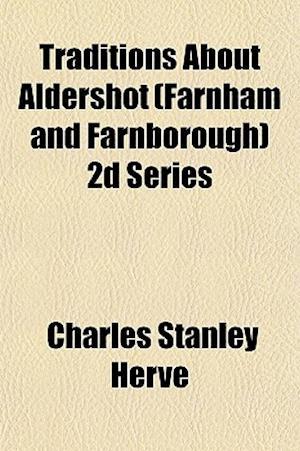 Traditions about Aldershot (Farnham and Farnborough) 2D Series af Charles Stanley Herve, Charles Stanley Herv