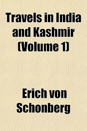 Travels in India and Kashmir (Volume 1) af Erich Von Schnberg, Erich Von Schonberg