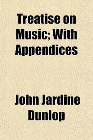 Treatise on Music; With Appendices af John Jardine Dunlop