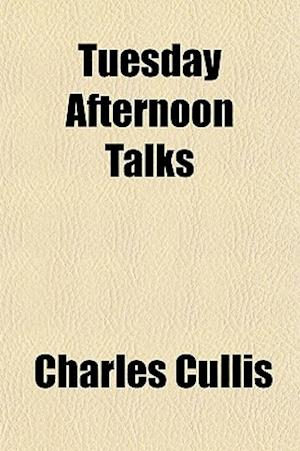 Tuesday Afternoon Talks af Charles Cullis