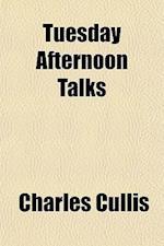 Tuesday Afternoon Talks af Charles Cullis