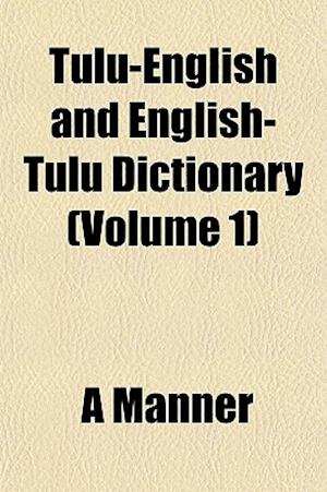 Tulu-English and English-Tulu Dictionary (Volume 1) af A. Mnner, A. Manner
