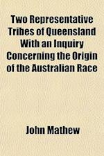 Two Representative Tribes of Queensland with an Inquiry Concerning the Origin of the Australian Race af John Mathew