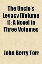 The Uncle's Legacy (Volume 1); A Novel in Three Volumes af John Berry Torr