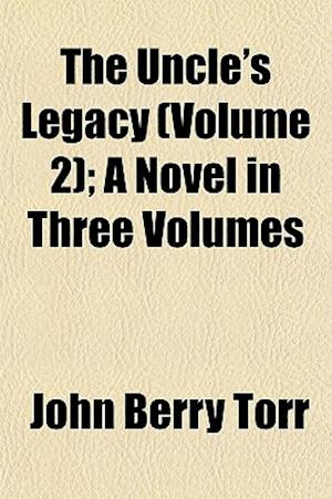 The Uncle's Legacy (Volume 2); A Novel in Three Volumes af John Berry Torr