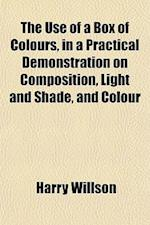 The Use of a Box of Colours, in a Practical Demonstration on Composition, Light and Shade, and Colour af Harry Willson