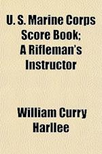 U. S. Marine Corps Score Book; A Rifleman's Instructor af William Curry Harllee