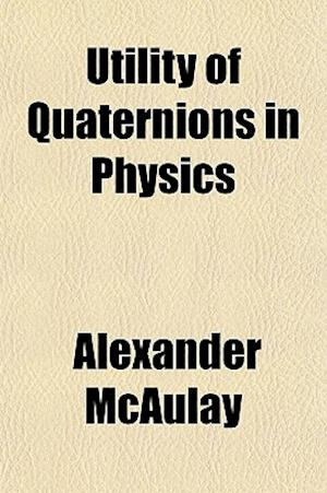 Utility of Quaternions in Physics af Alexander Mcaulay