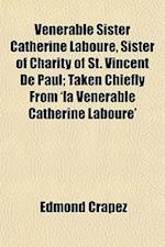 Venerable Sister Catherine Laboure, Sister of Charity of St. Vincent de Paul; Taken Chiefly from 'la Venerable Catherine Laboure' af Edmond Crapez