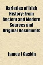 Varieties of Irish History; From Ancient and Modern Sources and Original Documents af James J. Gaskin