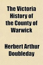 The Victoria History of the County of Warwick af Herbert Arthur Doubleday