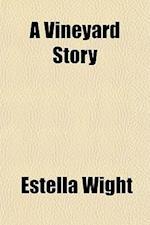 A Vineyard Story af Estella Wight