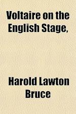 Voltaire on the English Stage, af Harold Lawton Bruce