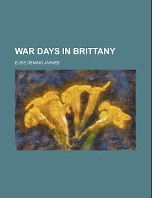 War Days in Brittany af Elsie Deming Jarves